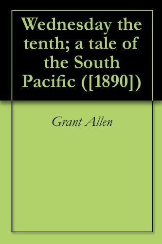 Wednesday the tenth; a tale of the South Pacific