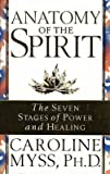 Anatomy of the Spirit: The Seven Stages of Power and Healing (0553505270) by Caroline Myss, Ph.D.
