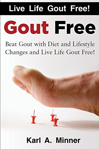 Gout Free: Beat Gout with Diet and Lifestyle Changes and Live Life Gout Free!