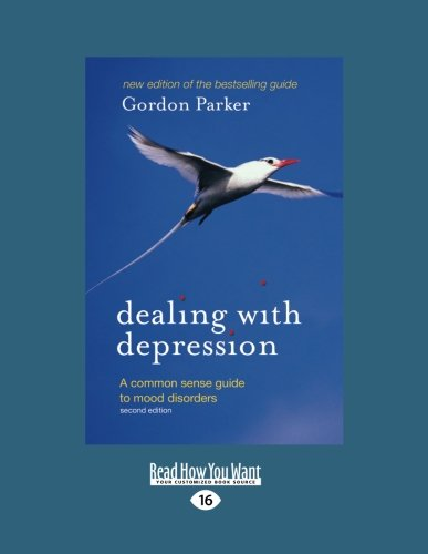 Dealing with Depression: A Common Sense Guide to Mood Disorders (2nd Edition)