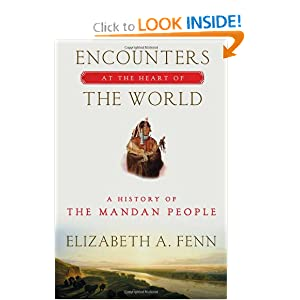 Encounters at the Heart of the World: A History of the Mandan People by Elizabeth A. Fenn