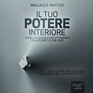Il tuo potere interiore [The Personal Power Course] | [Wallace Delois Wattles]