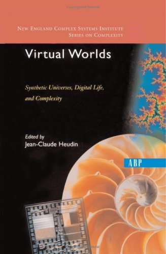 Virtual Worlds: Synthetic Universes, Digital Life, And Complexity (New England Complex Systems Institute Series On Complexity)