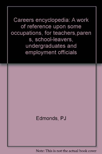 Careers encyclopedia: A work of reference upon some occupations, for teachers,paren s, school-leavers, undergraduates and employment officials