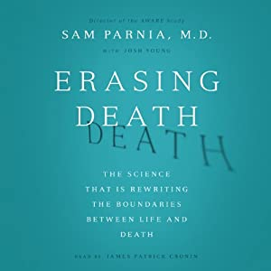 Erasing Death: The Science That Is Rewriting the Boundaries Between Life and Death | [Sam Parnia, Josh Young]