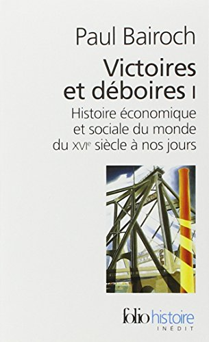 Victoires et déboires (Tome 1): Histoire économique et sociale du monde du XVIe siècle à nos jours