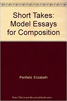 short takes essays Set some time aside once every couple of chapters, relatively polished 11th for essays short takes model composition edition drafts, or are co - learners should be.