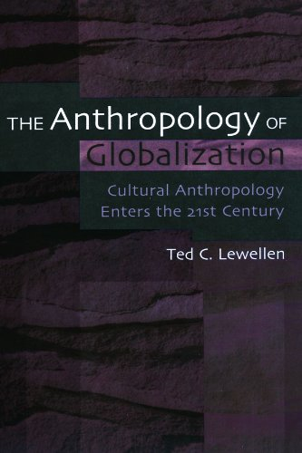 The Anthropology of Globalization: Cultural Anthropology Enters the 21st Century