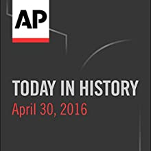 Today in History: April 30, 2016 Radio/TV Program by  Associated Press Narrated by Camille Bohannon