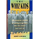 The Whiz Kids: The Founding Fathers of American Business - and the Legacy they Left Us (0385248040) by John A. Byrne