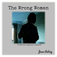 The Wrong Woman: A Lesbian Mystery Romance (       UNABRIDGED) by Jane Retzig Narrated by Anne Day-Jones