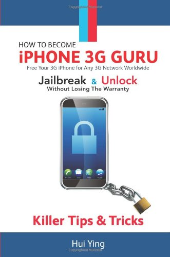 How to Become - Iphone 3g Guru - Free Your 3g Iphone for Any 3g Network Worldwide - Jailbreak and Unlock Without Losing Warranty - Killer Tips and Tri