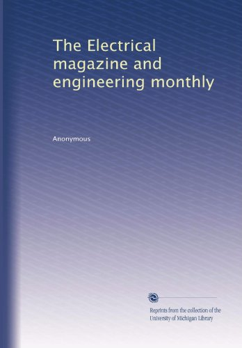 The Electrical Magazine And Engineering Monthly (Volume 8)