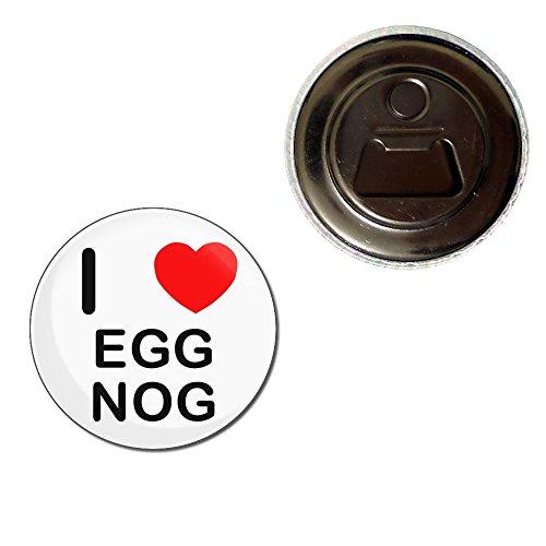 I Love Egg Nog - 55mm aimant décapsuleur