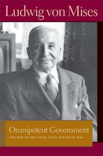 Omnipotent Government The Rise of the Total State and Total War Lib Works Ludwig Von Mises PB