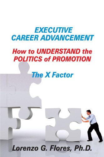 Executive Career Advancement: How to Understand the Politics of Promotion the X Factor