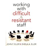 Working with Difficult & Resistant Staff [WORKING W/DIFFICULT & RESISTAN] [Paperback]