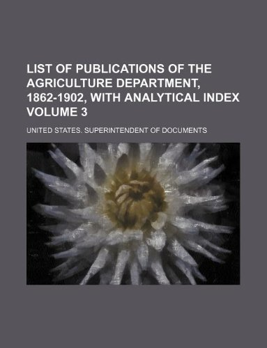 List of publications of the Agriculture department, 1862-1902, with analytical index Volume 3