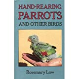 Hand-Rearing Parrots and Other Birds (0713722541) by Low, Rosemary