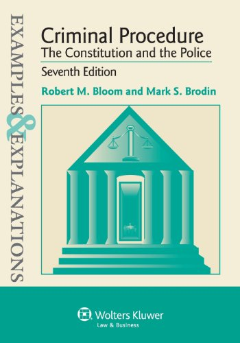 Example & Explanation: Criminal Procedur Constitution & Police, Seventh Edition (Examples & Explanations)