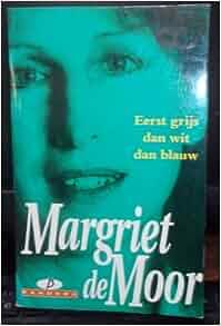 Eerst grijs dan wit dan blauw: Roman (Dutch Edition