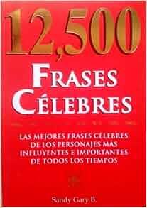 12, 500 Frases Celebres (Spanish Edition): Gary.Sandy: 9789707750791