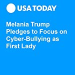 Melania Trump Pledges to Focus on Cyber-Bullying as First Lady | Eliza Collins