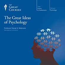 The Great Ideas of Psychology  by The Great Courses Narrated by Professor Daniel N. Robinson