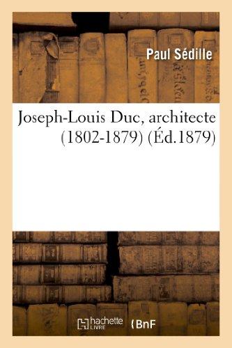 Joseph-Louis Duc, Architecte (1802-1879) Notice Lue Dans La Seance DOuverture (Arts)  [Sedille, Paul - Sedille-P] (Tapa Blanda)