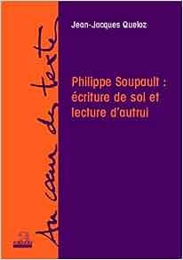 philippe soupault:ecriture de soi et lecture d'autrui