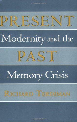 Present Past: Modernity and the Memory Crisis
