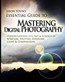 img - for Mastering Digital Photography( Jason Youn's Essential Guide to Understanding the Art & Science of Aperture Shutter Exposure Light & Composition)[MASTERING DIGITAL PHOTOGRAPHY][Paperback] book / textbook / text book