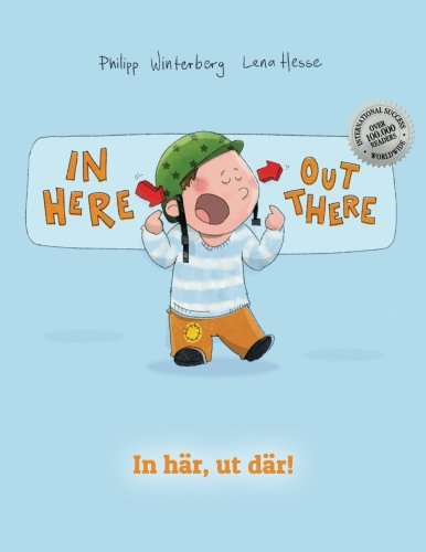 In here, out there! In här, ut där!: Children's Picture Book English-Swedish (Bilingual Edition/Dual Language)