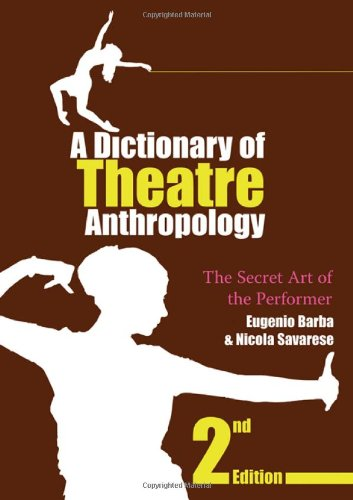 A Dictionary of Theatre Anthropology: The Secret Art of...