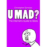 U Mad? The Internet's Guide to Idiots
