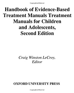 Handbook of Evidence-Based Treatment Manuals for Children and Adolescents by Craig Winston LeCroy