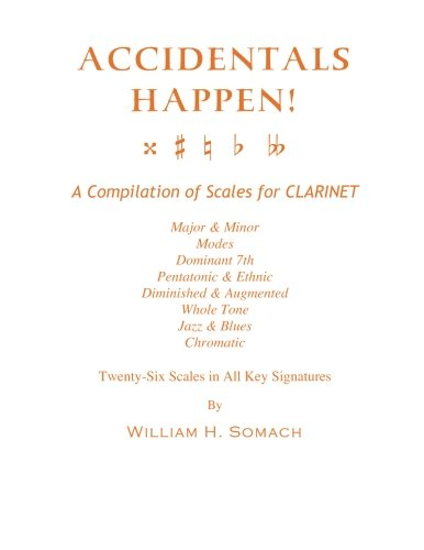 ACCIDENTALS HAPPEN! A Compilation of Scales for Clarinet Twenty-Six Scales in All Key Signatures: Major & Minor, Modes, Dominant 7th, Pentatonic & ... Whole Tone, Jazz & Blues, Chromatic PDF