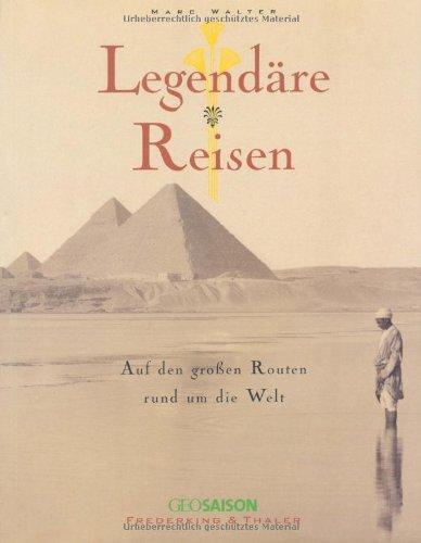 Legendäre Reisen-Rund um d. Welt: Auf den großen Routen rund um die Welt hier kaufen