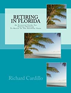 Retiring In Florida: Everything Seniors Need To Know About Retiring In The Sunshine State by CreateSpace Independent Publishing Platform