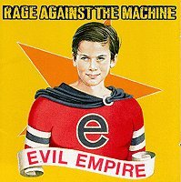 Rage Against The Machine - Evil Empire Rage Against The Machine