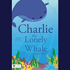 Charlie the Lonely Whale | [Latonya Reed]