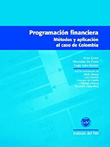 Programacion Financiera: Metodos Y Aplicacion Al Caso De Colombia (Spanish Edition) Enzo Croce, Mercedes Da Costa and Hugo Juan-Ramon