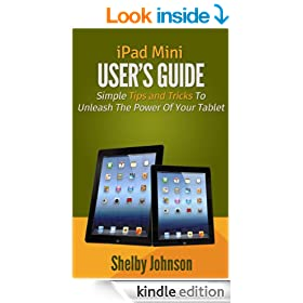 iPad Mini User's Manual: Simple Tips and Tricks to Unleash the Power of Your Tablet! (Updated with iOS7)