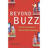Beyond Buzz: The Next Generation of Word-of-Mouth Marketing ~ Lois Kelly