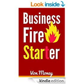 Business Fire Starter: Start a Business and Make Money from Home as an Entrepreneur (Entrepreneurship)