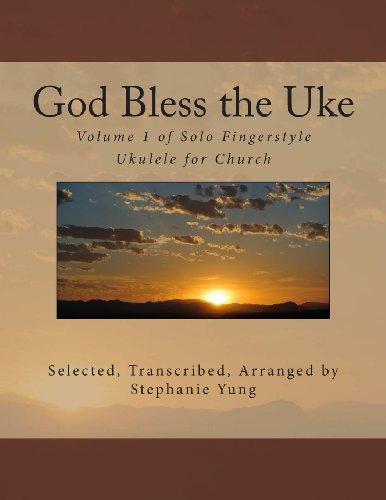 God Bless The Uke: Volume 1 Of Solo Fingerstyle Ukulele For Church