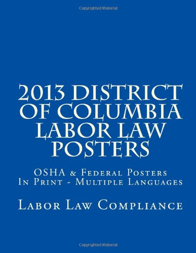 2013 District of Columbia Labor Law Posters: OSHA & Federal Posters In Print - Multiple Languages