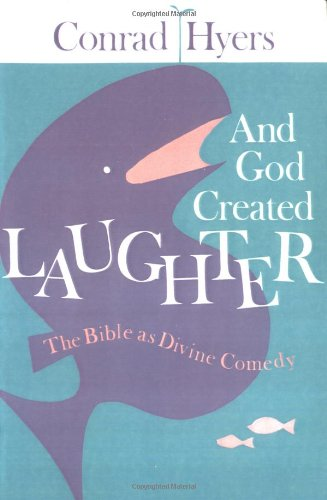 And God Created Laughter: The Bible as Divine Comedy: Conrad Hyers: 9780804216531: Amazon.com: Books