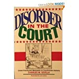 Charles M. Sevilla Disorder in the Court: Great Fractured Moments in Courtroom History