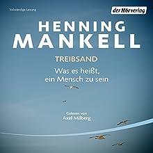 Treibsand: Was es heißt, ein Mensch zu sein (       ungekürzt) von Henning Mankell Gesprochen von: Axel Milberg